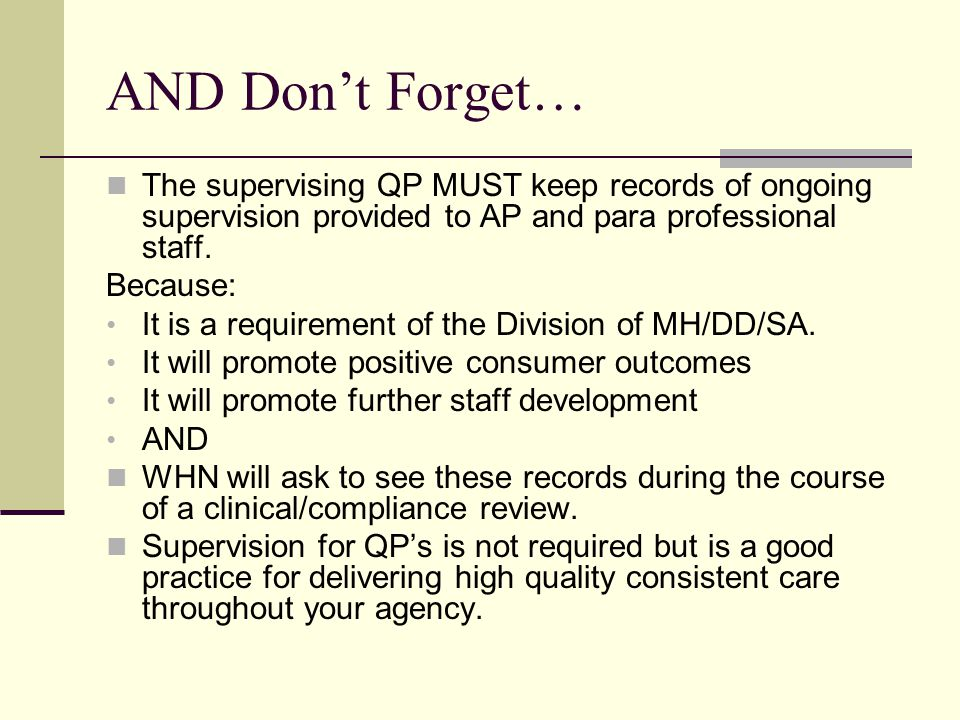 AND Don't Forget… The supervising QP MUST keep records of ongoing supervision provided to AP and para professional staff.