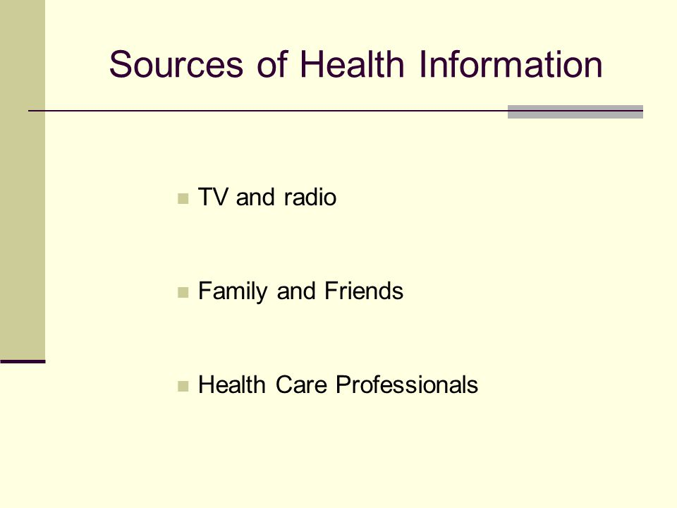 Sources of Health Information TV and radio Family and Friends Health Care Professionals
