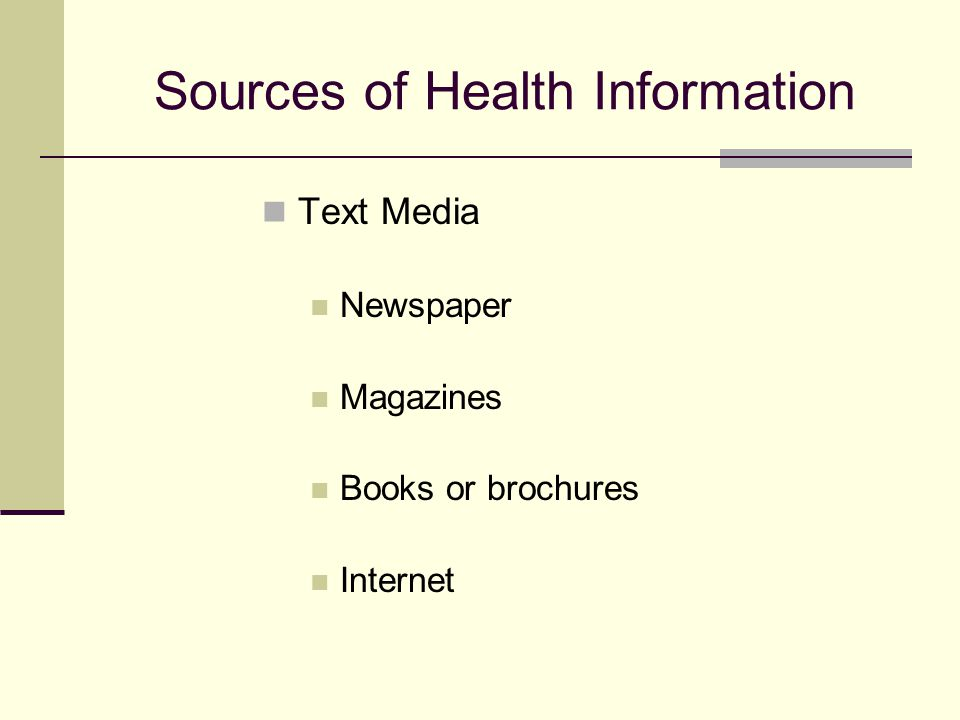 Sources of Health Information Text Media Newspaper Magazines Books or brochures Internet