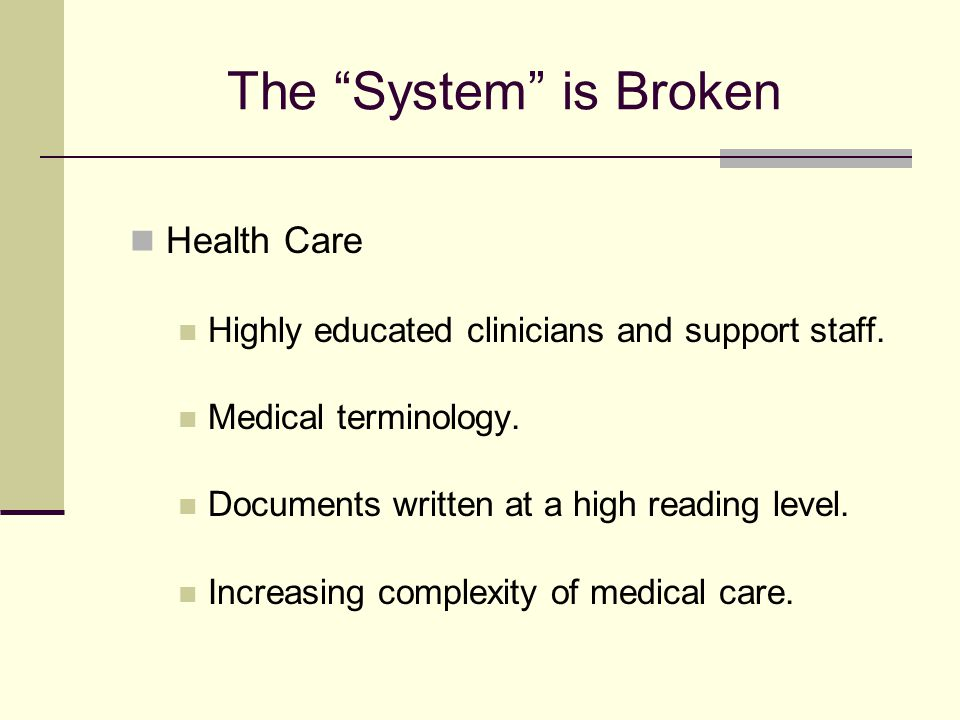 "The ""System"" is Broken Health Care Highly educated clinicians and support staff. Medical terminology. Documents written at a high reading level. Incre"