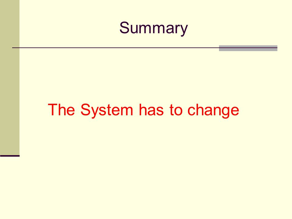 Summary The System has to change