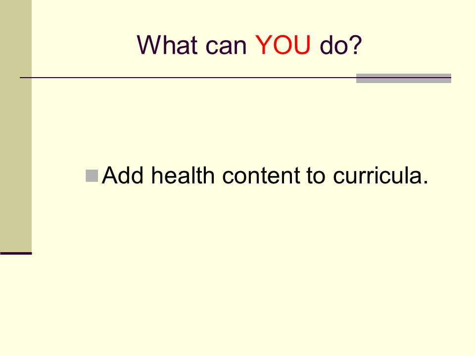 What can YOU do? Add health content to curricula.