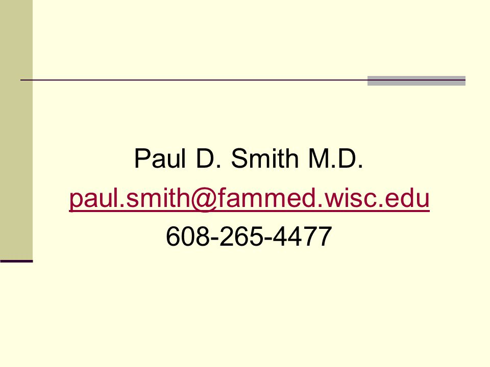 Paul D. Smith M.D. paul.smith@fammed.wisc.edu 608-265-4477