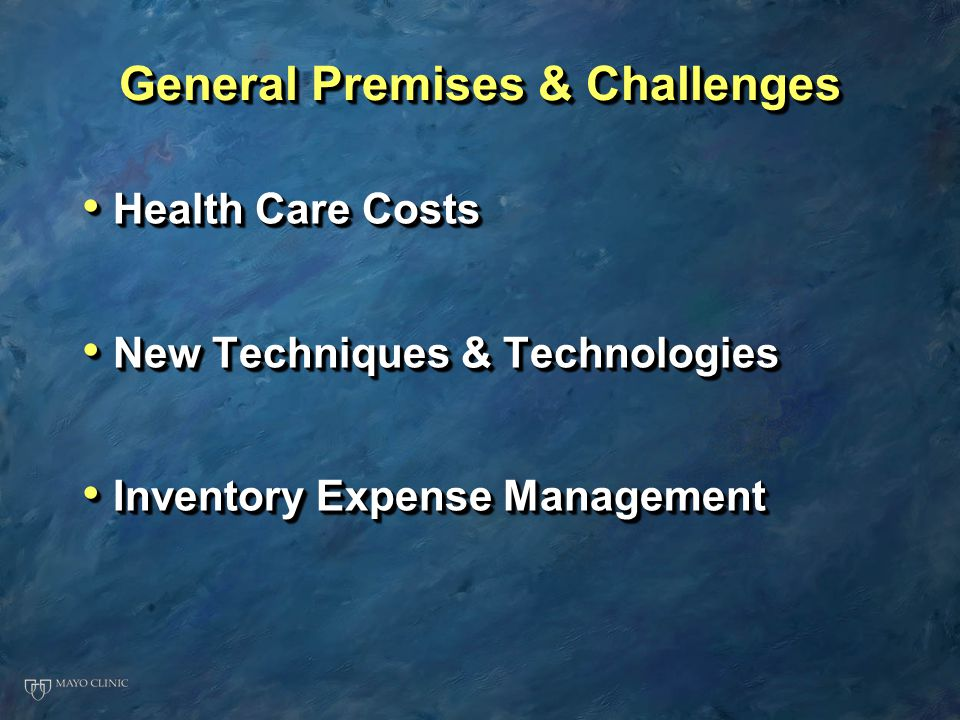 General Premises & Challenges Health Care Costs Health Care Costs New Techniques & Technologies New Techniques & Technologies Inventory Expense Management Inventory Expense Management Health Care Costs Health Care Costs New Techniques & Technologies New Techniques & Technologies Inventory Expense Management Inventory Expense Management