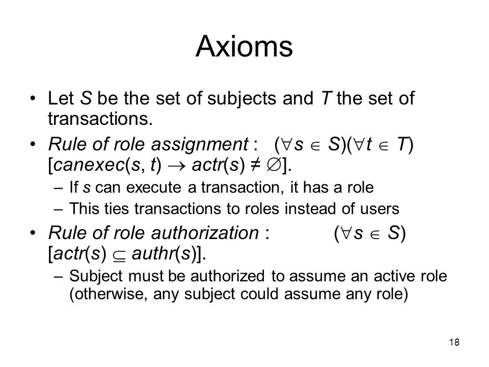 18 Axioms Let S be the set of subjects and T the set of transactions.