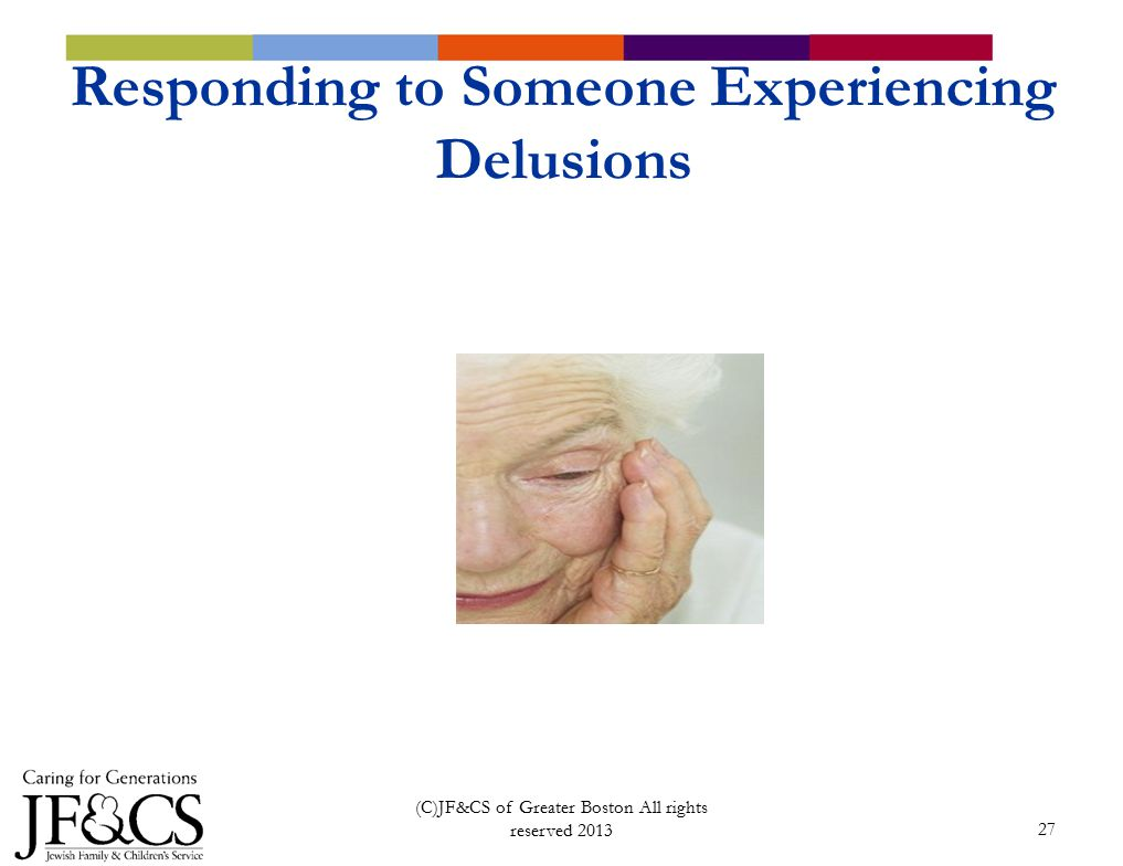 27 Responding to Someone Experiencing Delusions (C)JF&CS of Greater Boston All rights reserved 2013
