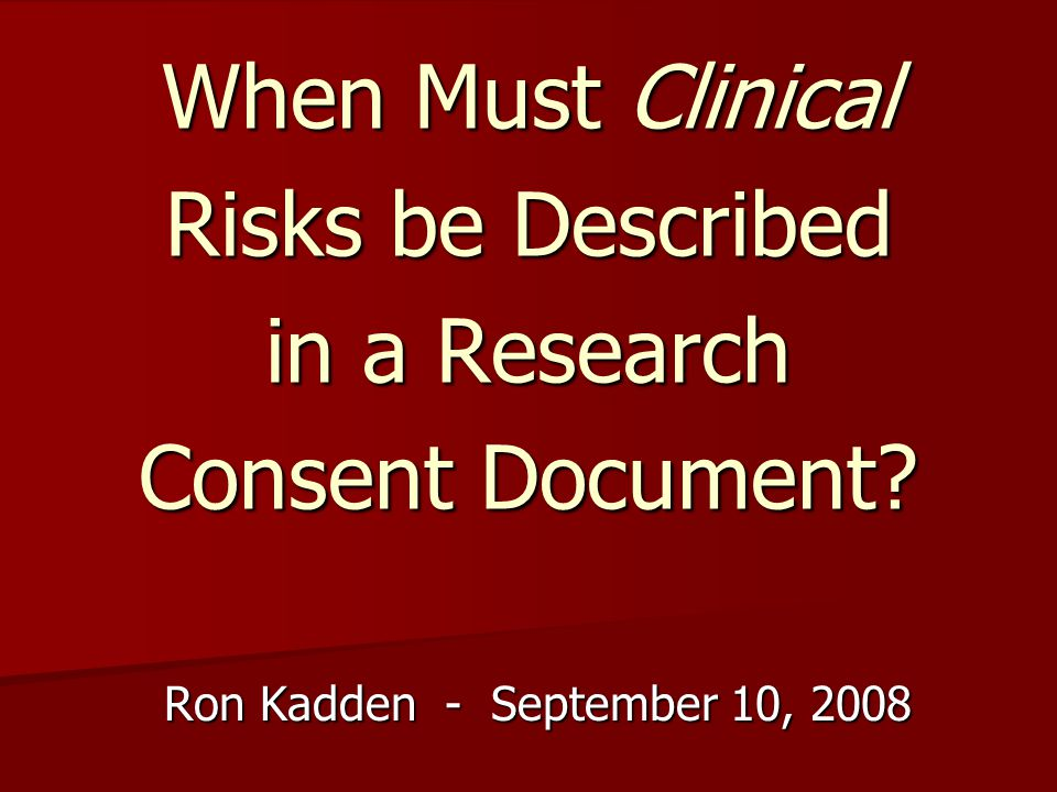 When Must Clinical Risks be Described in a Research Consent Document.