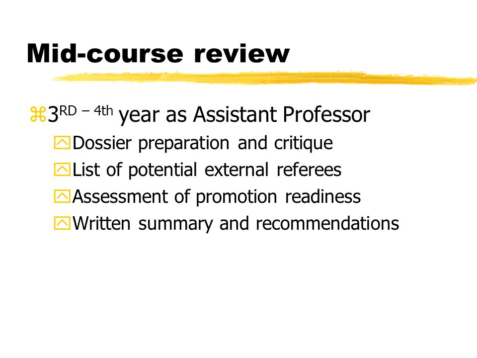 Mid-course review z3 RD – 4th year as Assistant Professor yDossier preparation and critique yList of potential external referees yAssessment of promotion readiness yWritten summary and recommendations