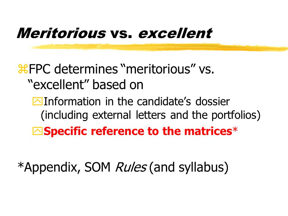 """Meritorious vs. excellent zFPC determines """"meritorious"""" vs. """"excellent"""" based on yInformation in the candidate's dossier (including external letters a"""