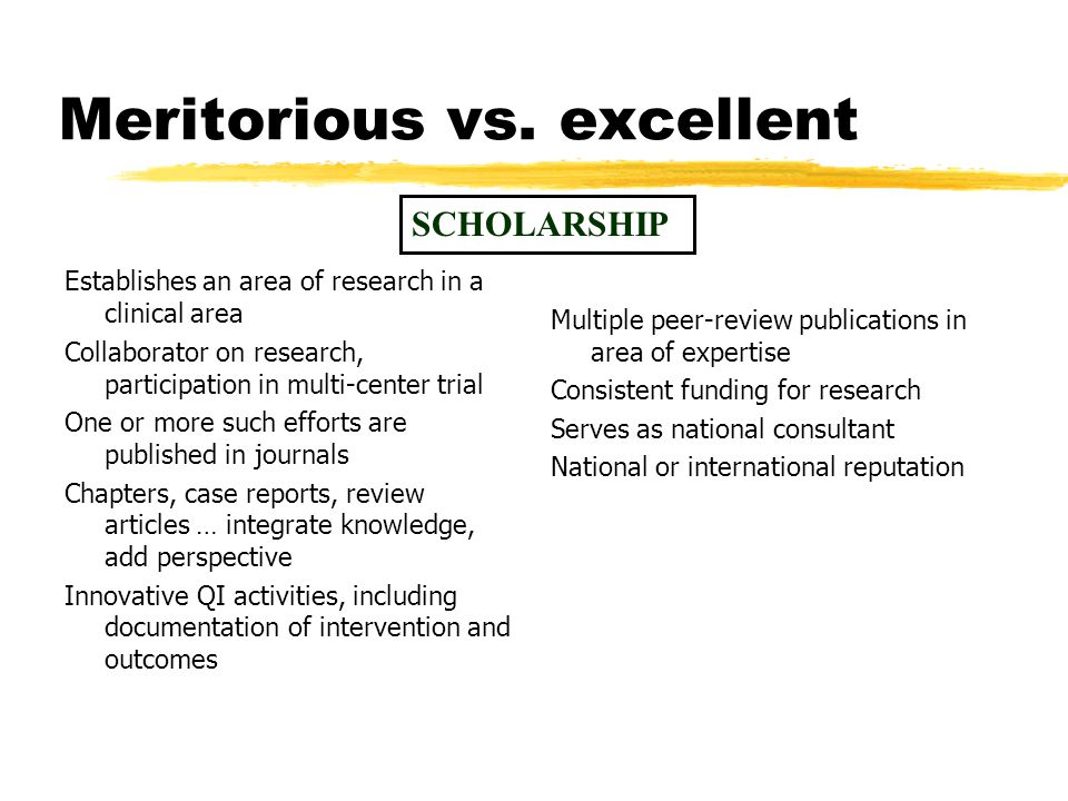 Meritorious vs. excellent Establishes an area of research in a clinical area Collaborator on research, participation in multi-center trial One or more