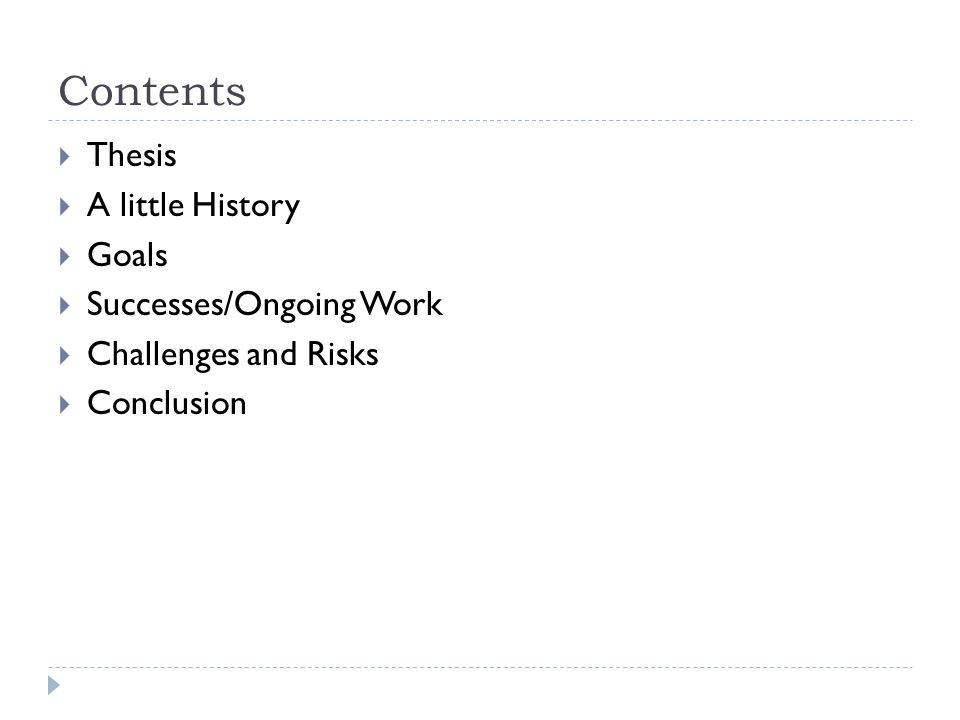 Contents  Thesis  A little History  Goals  Successes/Ongoing Work  Challenges and Risks  Conclusion