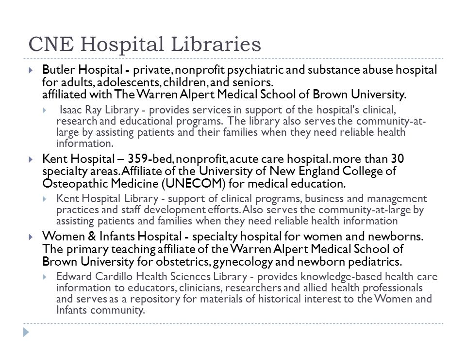 CNE Hospital Libraries  Butler Hospital - private, nonprofit psychiatric and substance abuse hospital for adults, adolescents, children, and seniors.