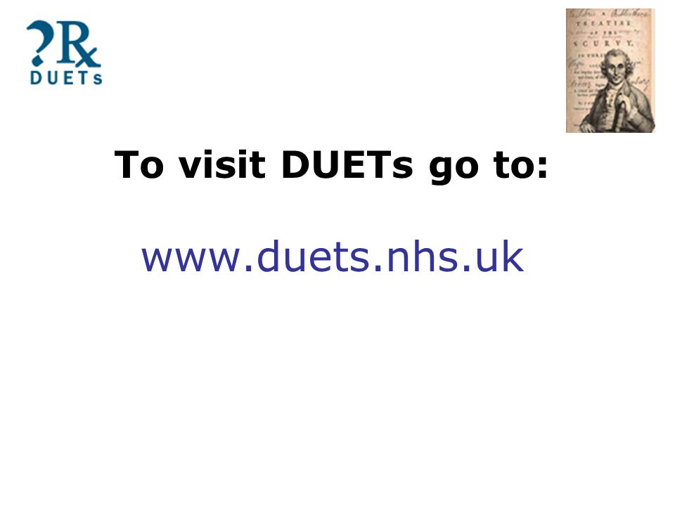 To visit DUETs go to: www.duets.nhs.uk