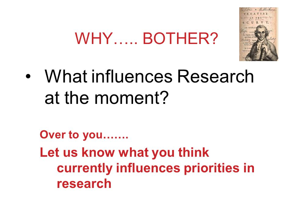 WHY….. BOTHER. What influences Research at the moment.