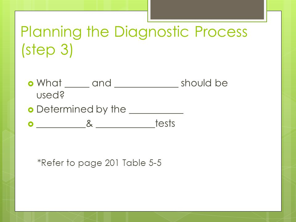 Planning the Diagnostic Process (step 3)  What _____ and _____________ should be used.
