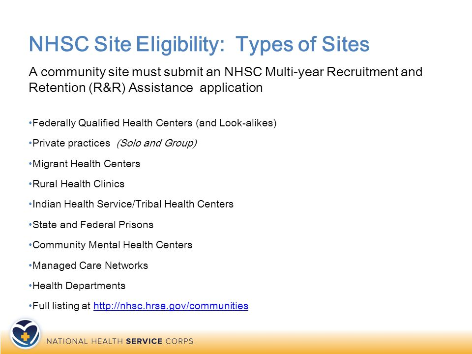 Contact/Website Information NHSC website ›http://www.nhsc.hrsa.govhttp://www.nhsc.hrsa.gov ›http://nhscjobs.hrsa.govhttp://nhscjobs.hrsa.gov ›htttp://nhsc.hrsa.gov/communities/ HRSA Regional Offices ›http://www.hrsa.gov/about/organization/bureaus/oro/keystaff.htmlhttp://www.hrsa.gov/about/organization/bureaus/oro/keystaff.html Recruitment and Retention Assistance Application ›http://www.nhsc.hrsa.gov/communities/http://www.nhsc.hrsa.gov/communities/ NHSC Half-time Program ›http://www.nhsc.hrsa.gov/loanrepayment/halftimehttp://www.nhsc.hrsa.gov/loanrepayment/halftime Facebook ›http://www.facebook.com/nationalhealthservicecorpshttp://www.facebook.com/nationalhealthservicecorps YouTube ›http://www.youtube.com/hrsatubehttp://www.youtube.com/hrsatube 20