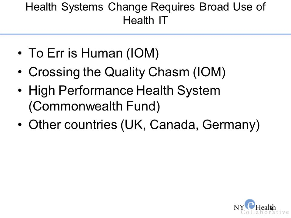 Health Systems Change Requires Broad Use of Health IT To Err is Human (IOM) Crossing the Quality Chasm (IOM) High Performance Health System (Commonwea