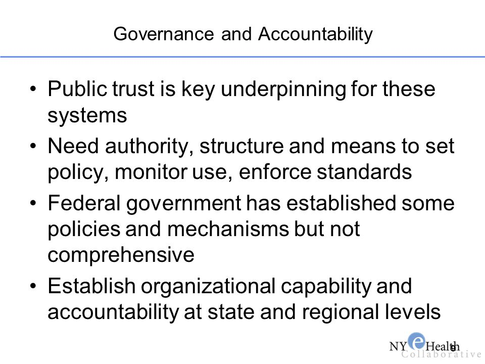 Governance and Accountability Public trust is key underpinning for these systems Need authority, structure and means to set policy, monitor use, enfor