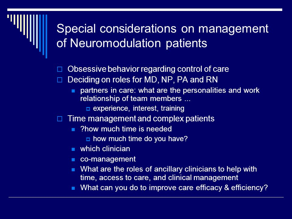 Different diagnosis – Same overall plan of co-management: team care  Epilepsy care – ongoing management (MD or NP)  Refractory Epilepsy – adjustment of medications/doses and determination of care plan (MD & NP) – co- management  EMU referral (MD or NP)  Post EMU evaluation and decision management (MD or NP)  VNS implant referral and post implant programming (MD or NP)  VNS programming ramp up (NP)  Office visit – history, examination, VNS reprogramming Complex visit, procedure code Duration of visit predicated on needs of patient and care