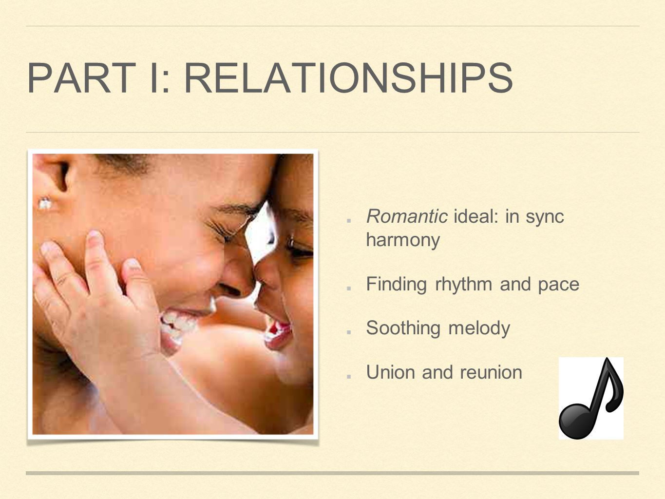 PART I: RELATIONSHIPS Romantic ideal: in sync harmony Finding rhythm and pace Soothing melody Union and reunion