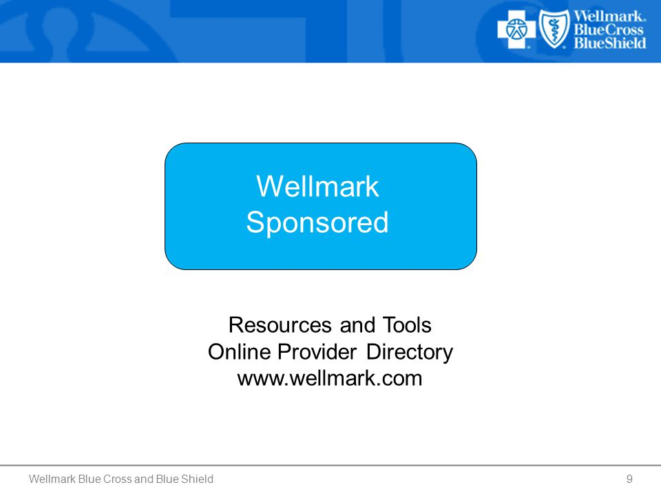 9 Wellmark Sponsored Resources and Tools Online Provider Directory www.wellmark.com