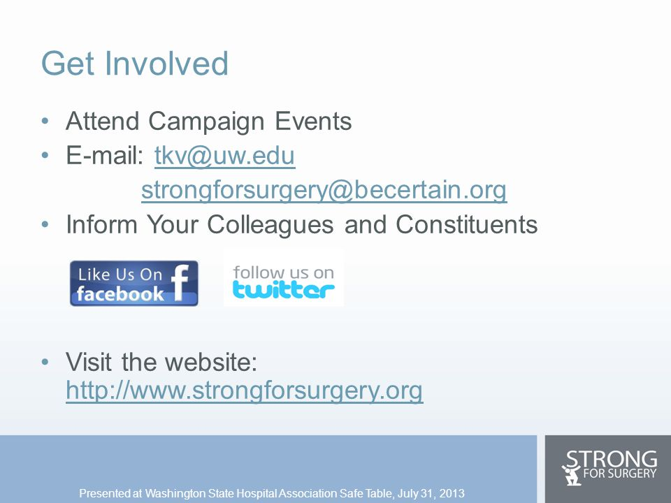 Get Involved Attend Campaign Events E-mail: tkv@uw.edutkv@uw.edu strongforsurgery@becertain.org Inform Your Colleagues and Constituents Visit the webs