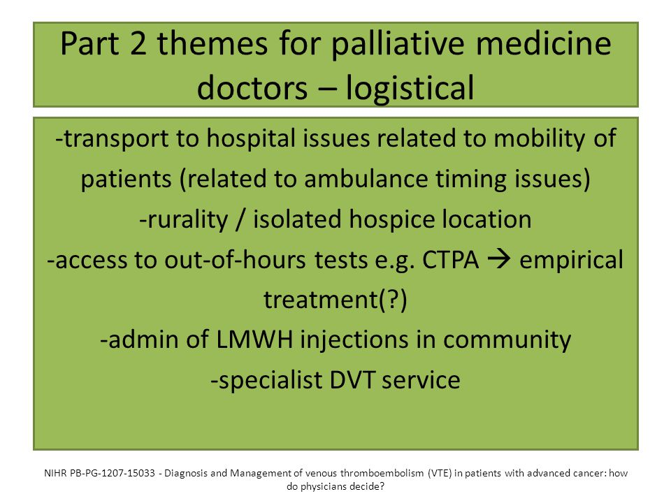 Part 2 themes for palliative medicine doctors – logistical -transport to hospital issues related to mobility of patients (related to ambulance timing issues) -rurality / isolated hospice location -access to out-of-hours tests e.g.