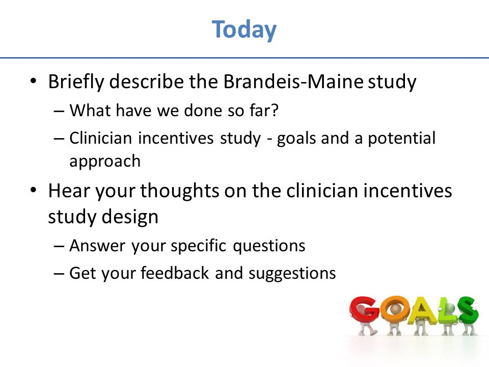 Today Briefly describe the Brandeis-Maine study – What have we done so far.