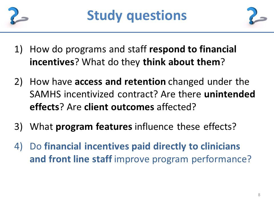 Study questions 1)How do programs and staff respond to financial incentives.