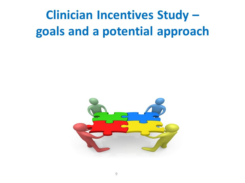 Clinician Incentives Study – goals and a potential approach 9