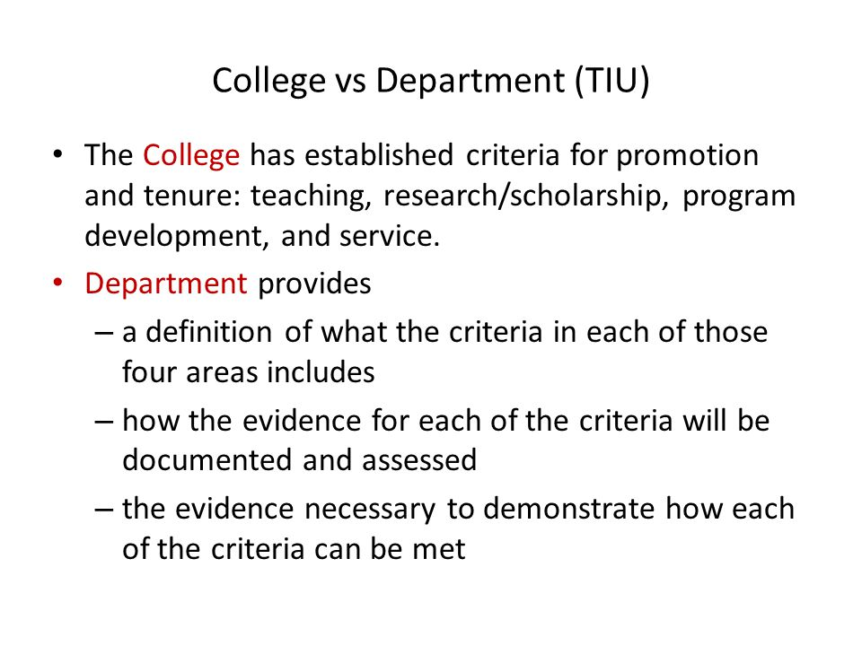 College vs Department (TIU) The College has established criteria for promotion and tenure: teaching, research/scholarship, program development, and service.
