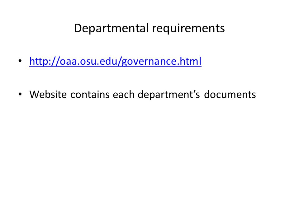 Departmental requirements http://oaa.osu.edu/governance.html Website contains each department's documents