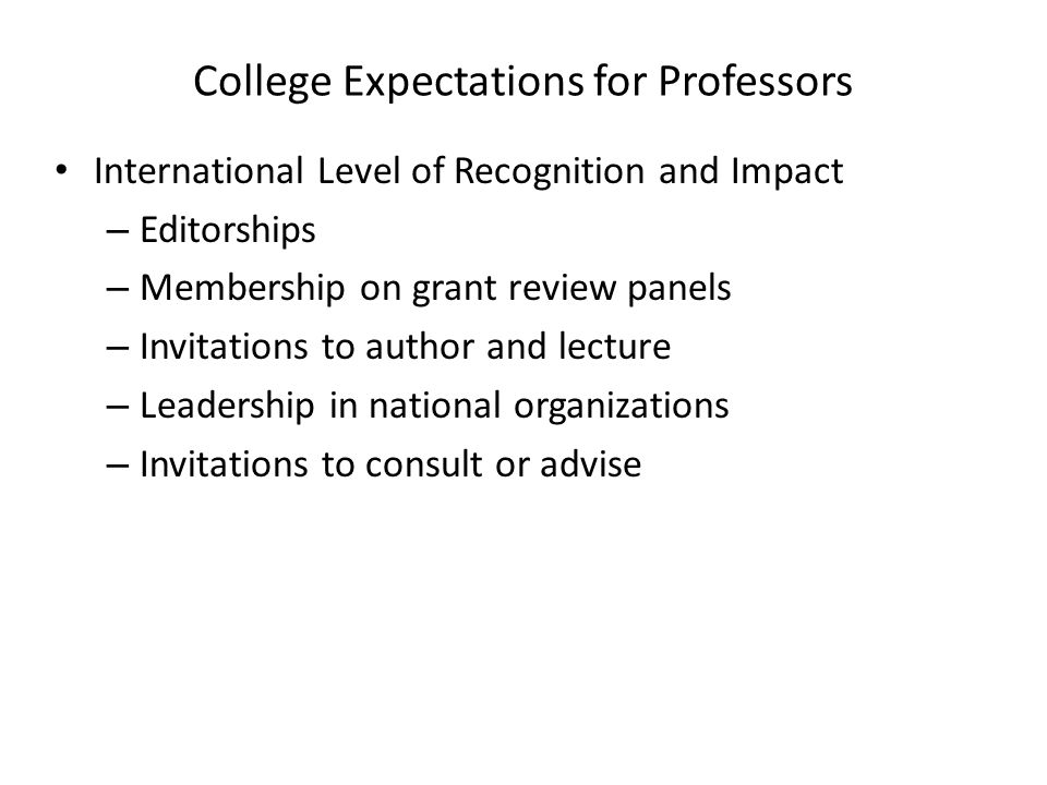 College Expectations for Professors Trajectory – Increasing level of responsibility or leadership – Likelihood of future success Independence – Collaboration expected for clinical track faculty in the majority of situations