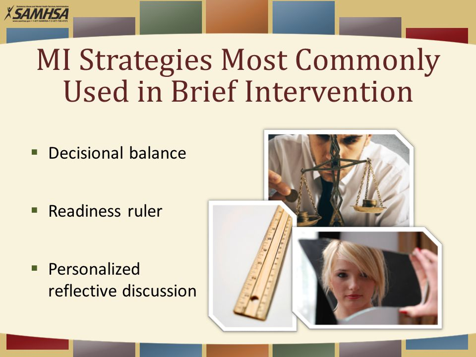 MI Strategies Most Commonly Used in Brief Intervention  Decisional balance  Readiness ruler  Personalized reflective discussion