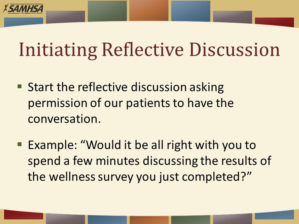 Initiating Reflective Discussion  Start the reflective discussion asking permission of our patients to have the conversation.