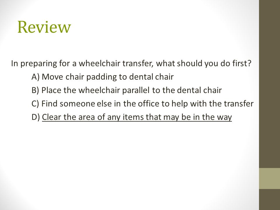Review In preparing for a wheelchair transfer, what should you do first.