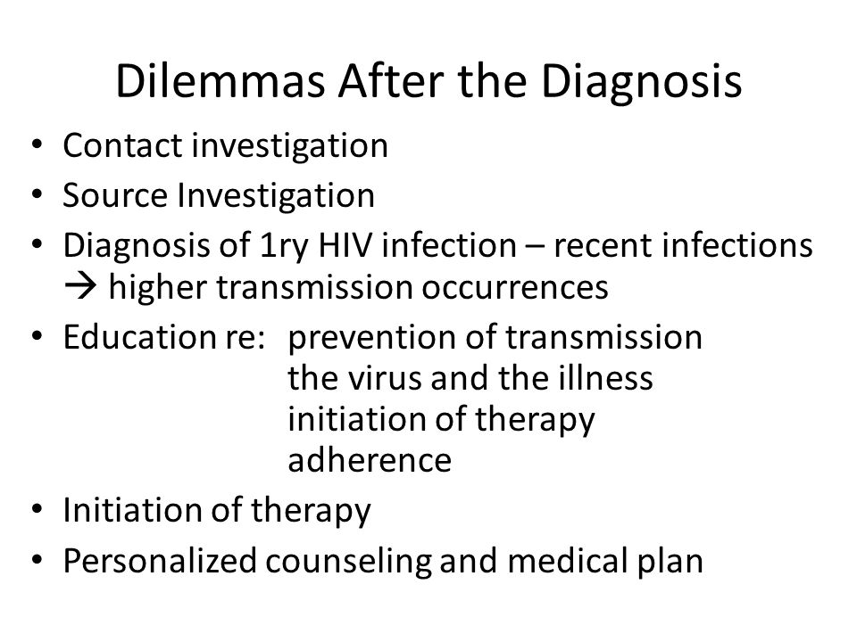Dilemmas After the Diagnosis Contact investigation Source Investigation Diagnosis of 1ry HIV infection – recent infections  higher transmission occur