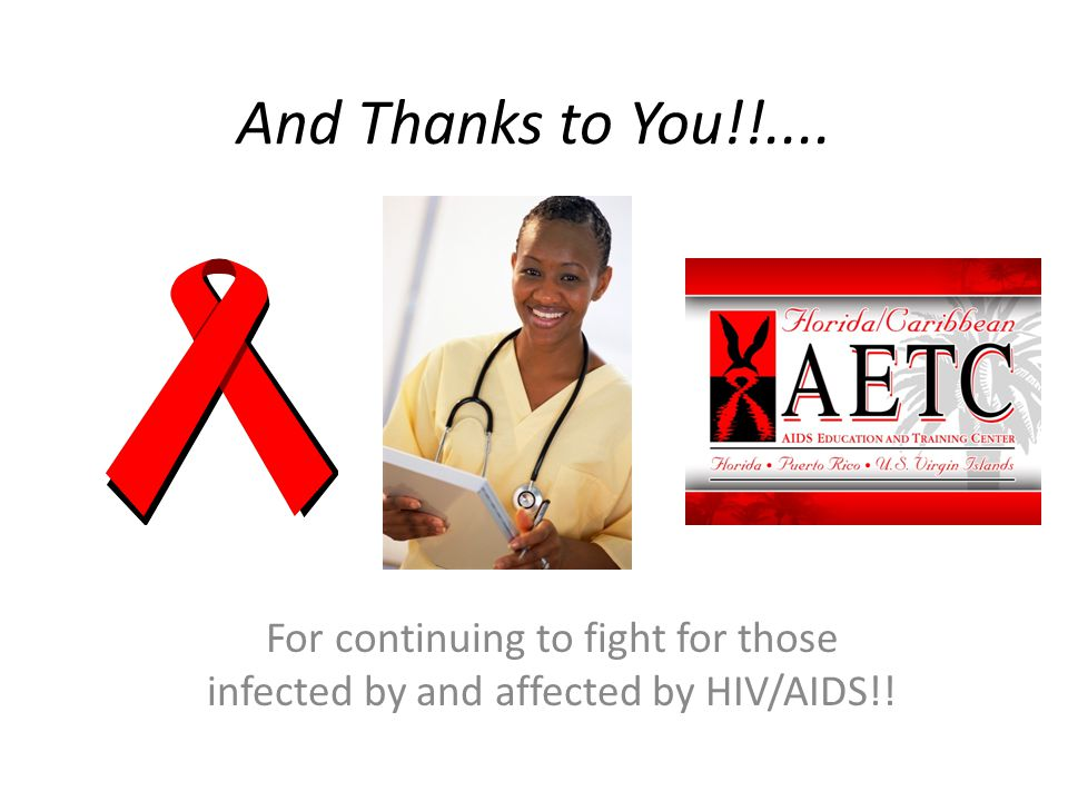 And Thanks to You!!.... For continuing to fight for those infected by and affected by HIV/AIDS!!