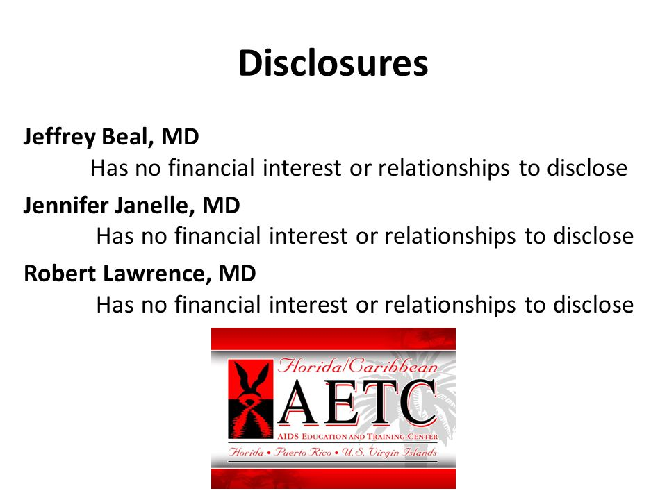 Disclosures Jeffrey Beal, MD Has no financial interest or relationships to disclose Jennifer Janelle, MD Has no financial interest or relationships to