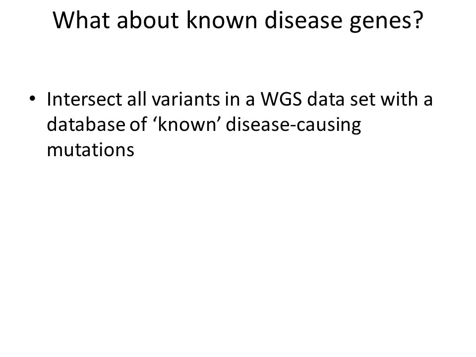 What about known disease genes? Intersect all variants in a WGS data set with a database of 'known' disease-causing mutations