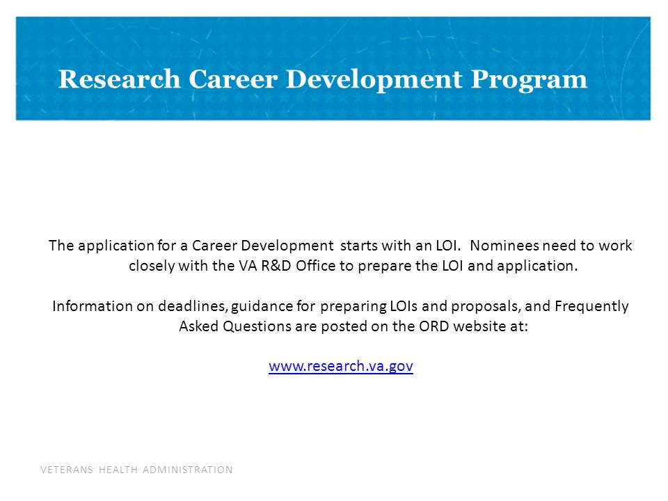 VETERANS HEALTH ADMINISTRATION DIVIDER PAGE Research Career Development Program The application for a Career Development starts with an LOI.