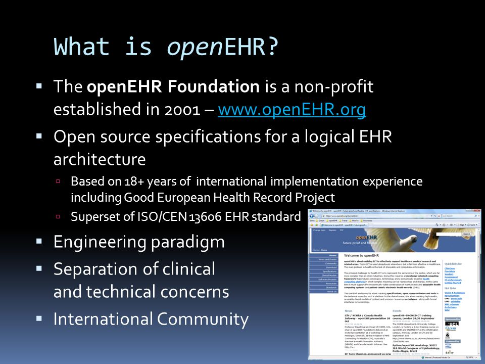 What is openEHR?  The openEHR Foundation is a non-profit established in 2001 – www.openEHR.org  Open source specifications for a logical EHR archite