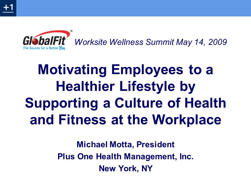 Founded in 1986 in NYC Total of 95 Facilities Over 1,500 Dedicated Employees Custom Corporate Wellness Centers Wellness and Nutrition Services Health Promotion and Wellness Technology Design & Development Capabilities Integrated Therapeutic Services Plus One Health Management, Inc.