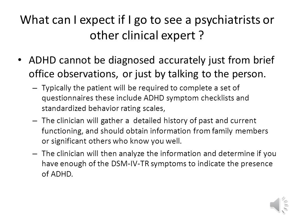 Option 2 Contact your PCP or medical insurance company for a list of psychiatrists or other experienced clinicians who have a clinical training in diagnosing adult ADHD.