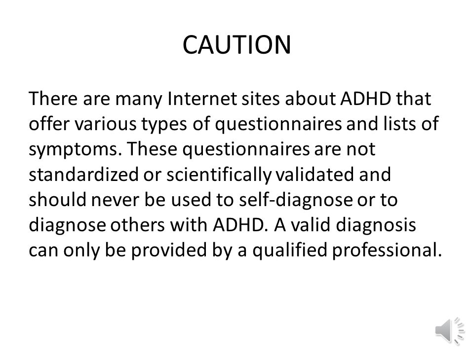 What can I expect if I go to see a psychiatrists or other clinical expert ? ADHD cannot be diagnosed accurately just from brief office observations, o