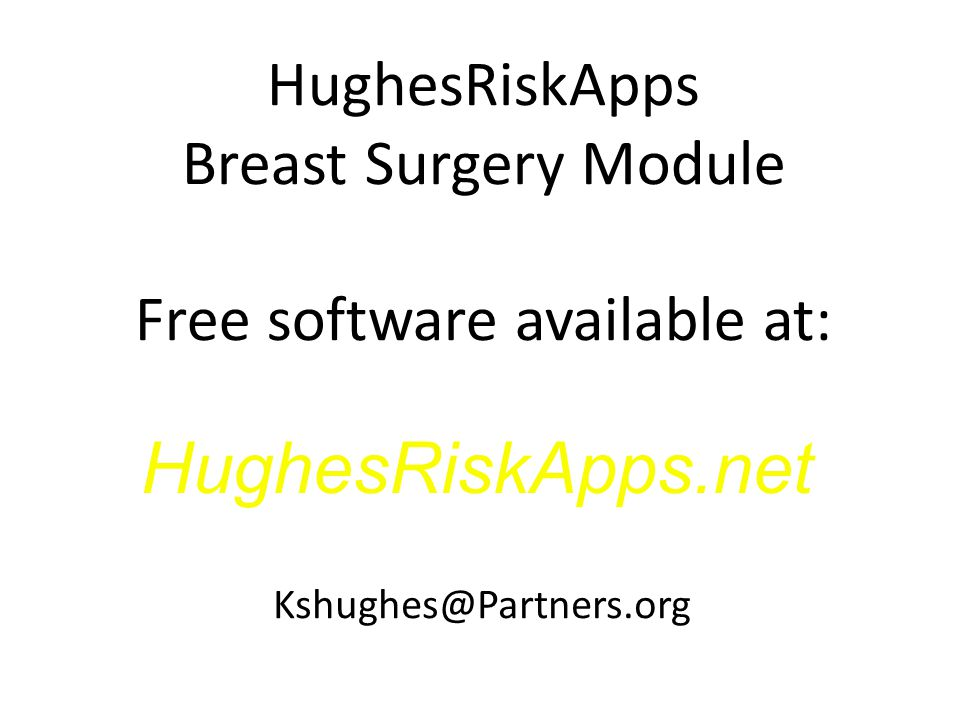 HughesRiskApps Breast Surgery Module Free software available at: Kshughes@Partners.org HughesRiskApps.net
