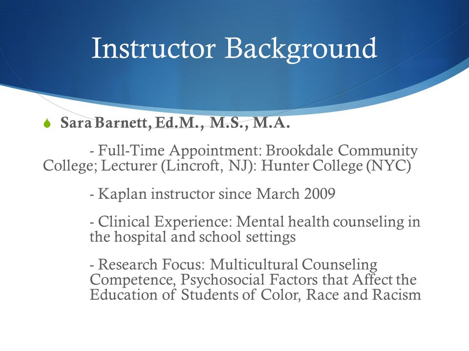 Instructor Background  Sara Barnett, Ed.M., M.S., M.A. - Full-Time Appointment: Brookdale Community College; Lecturer (Lincroft, NJ): Hunter College