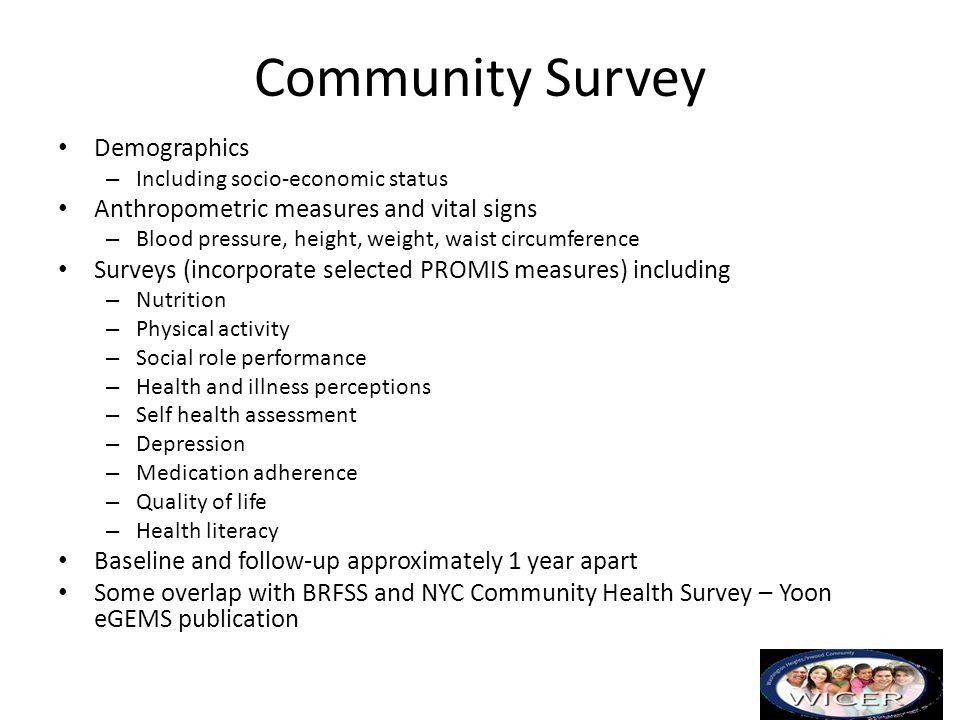 Community Survey Demographics – Including socio-economic status Anthropometric measures and vital signs – Blood pressure, height, weight, waist circum