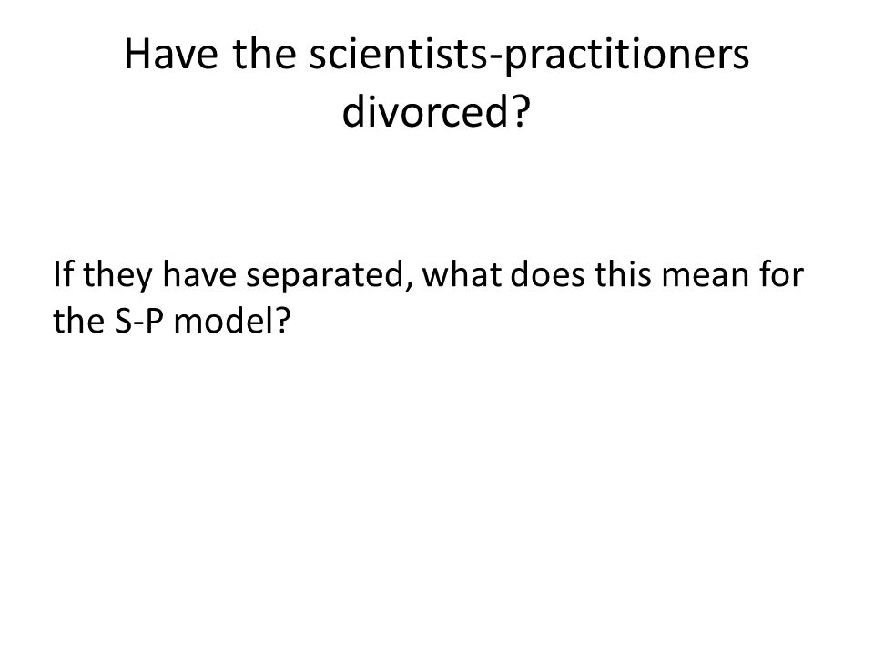 Have the scientists-practitioners divorced.