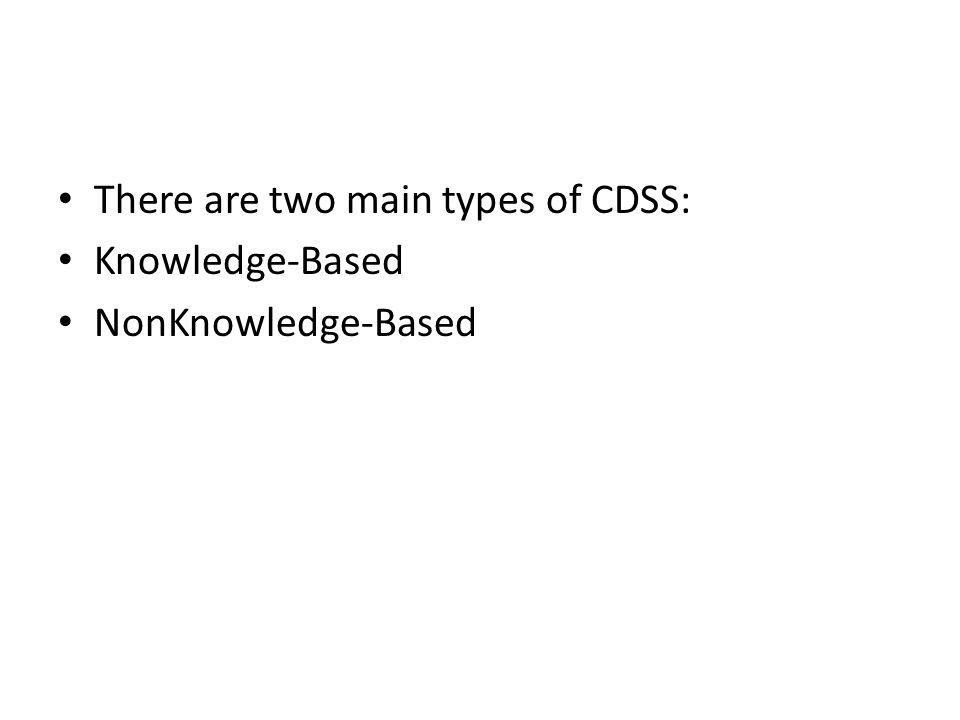 There are two main types of CDSS: Knowledge-Based NonKnowledge-Based